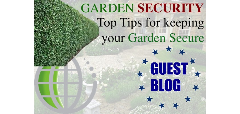 Garden security  - Guest Blog - Some Top Tips